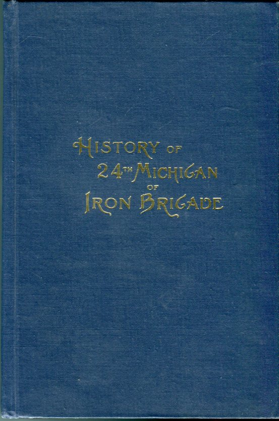 Image for History of the Twenty- Fourth Michigan of the Iron Brigade Known as the Detroit and Wayne County Regiment