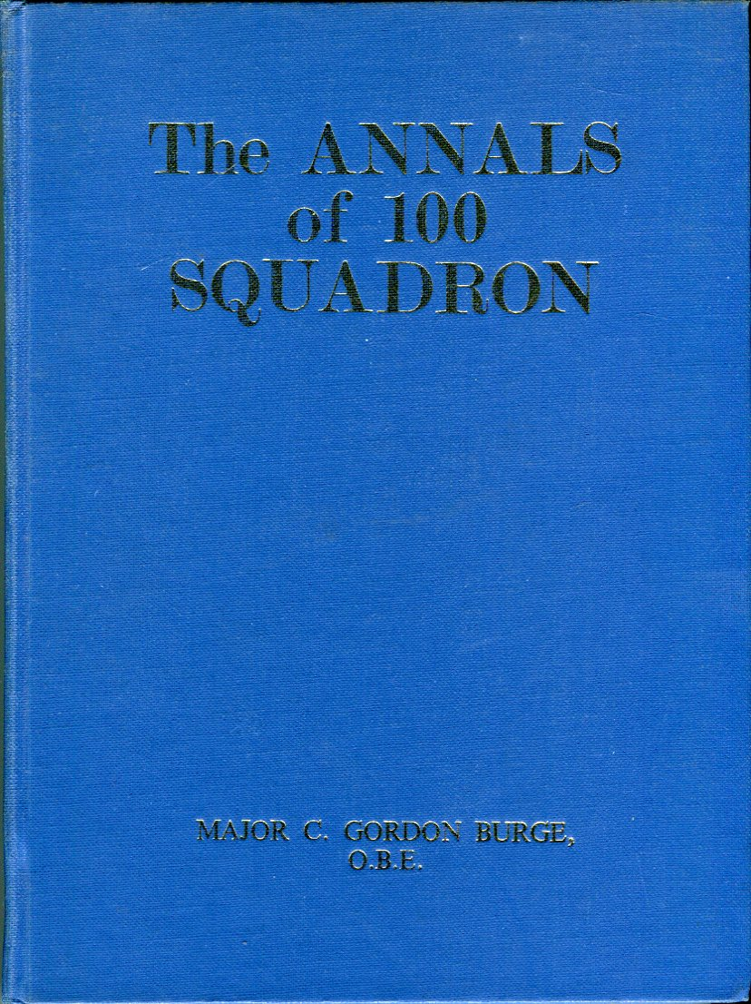 Image for The Annals of 100 Squadron: Being a Record of the War Activities of the Pioneer Night Bombing Squadron in France during the period March 1917 to November 11th 1918, including its operations against German Towns whilst serving in the Independent Force