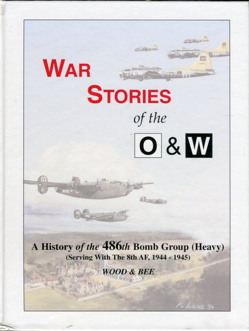 Image for War Stories of the O & W: A History of the 486th Bomb Group (Heavy) (Serving With the 8th AF, 1944- 1945)