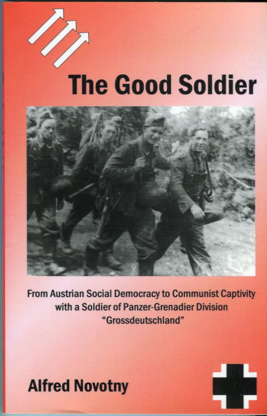 Image for The Good Soldier: From Austrian Social Democracy to Communist Captivity with a Soldier of Panzer Grenadier Division 'Grossdeutschland'