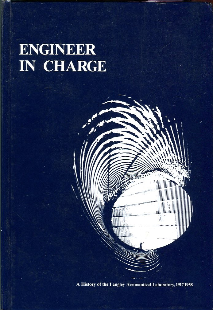 Image for Engineer in Charge: A History of the Langley Aeronautical Laboratory, 1917- 1958 (NASA SP- 4305) (The NASA History Series)