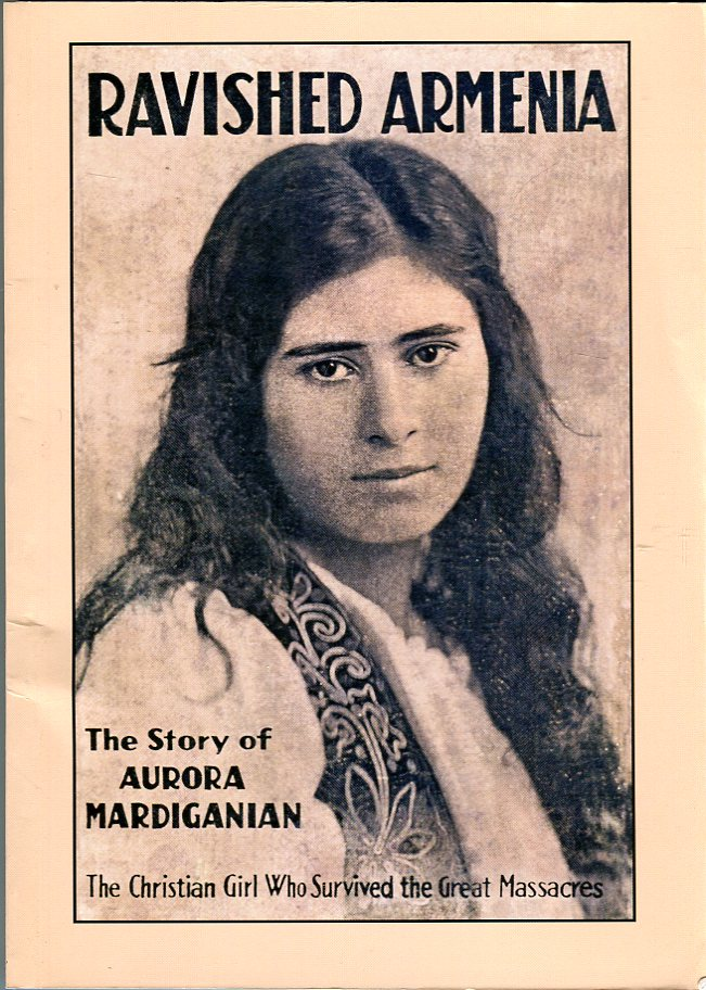 Image for Ravished Armenia: The Story of Aurora Mardiganian, the Christian Girl Who Survived the Great Massacres