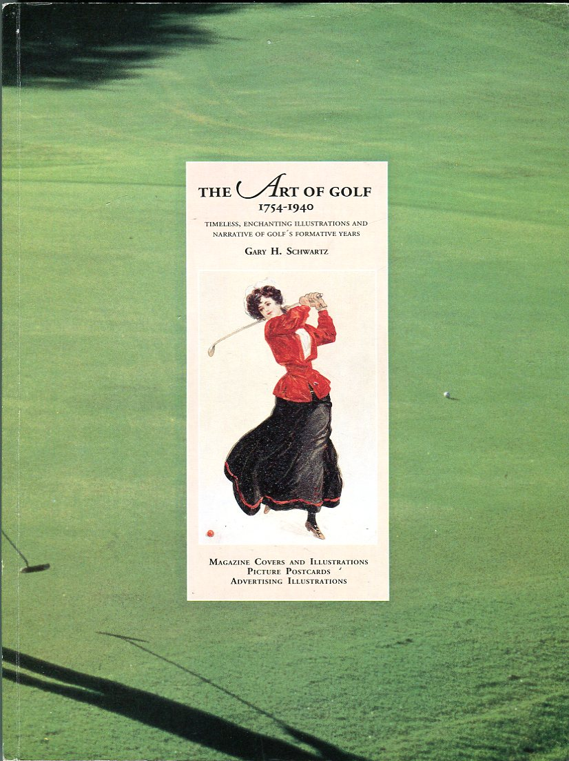 Image for The Art of Golf 1754- 1940: Timeless, Enchanting Illustrations and Narrative of Golf's Formative Years, Magazine Covers and Illustrations, Picture Postcards, Advertising Illustrations