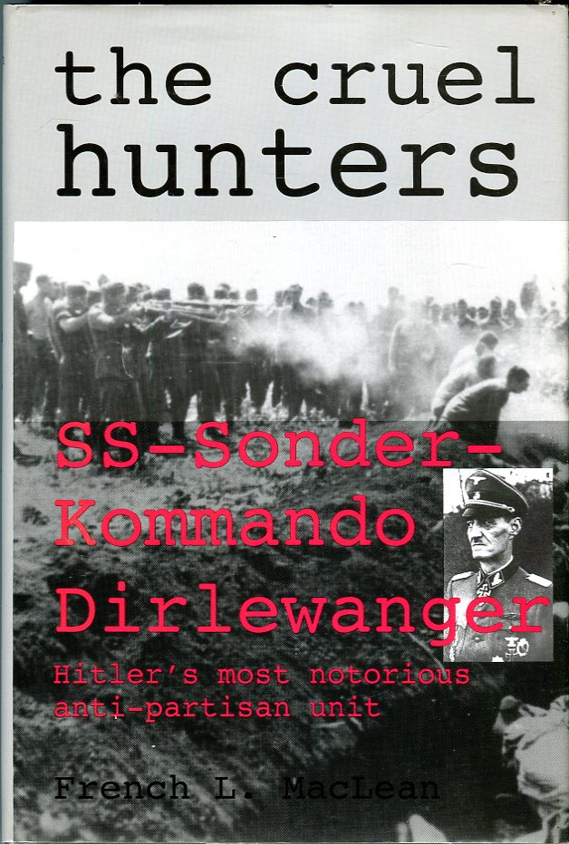 Image for The Cruel Hunters: SS- Sonderkommando Dirlewanger, Hitler's Most Notorious Anti- Partisan Unit