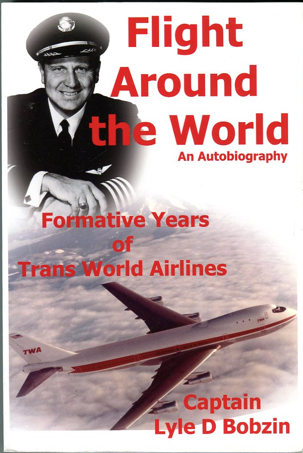 Image for Flight Around the World: A Perspective of the World as Seen from the Flight Deck During the Formative Years of Trans World Airlines (TWA), an Autobiography
