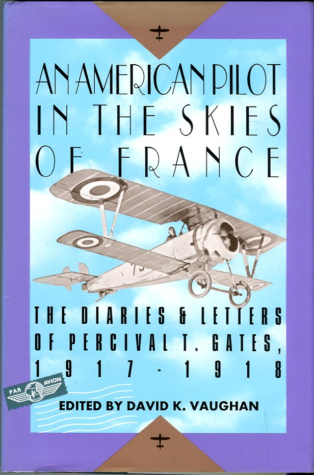 Image for An American Pilot in the Skies of France: The Diaries & Letters of Percival T. Gates, 1917-  1918