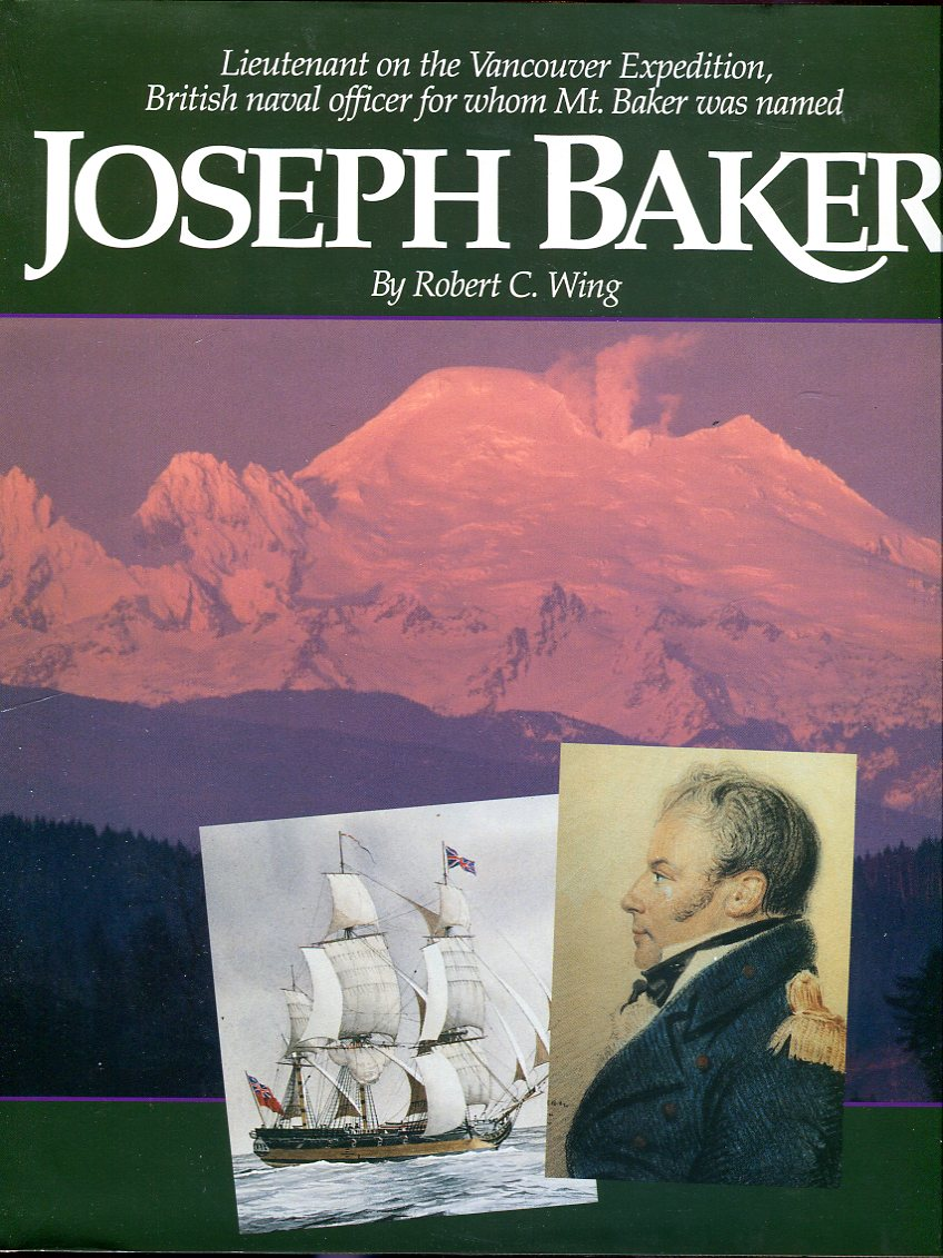 Image for Joseph Baker: Lieutenant on the Vancouver Expedition, British Naval Officer for Whom Mt. Baker was Named