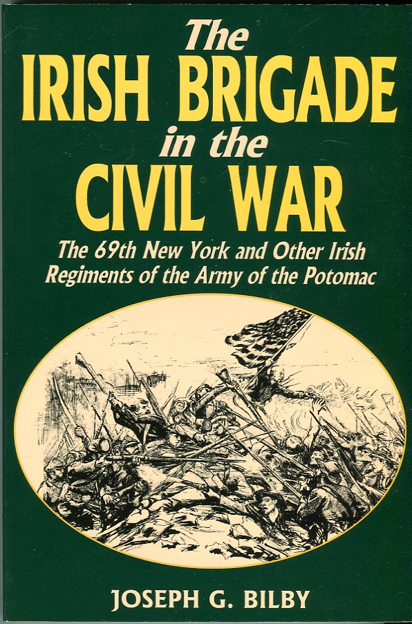 Image for The Irish Brigade in the Civil War: The 69th New York and Other Irish Regiments of the Army of the Potomac