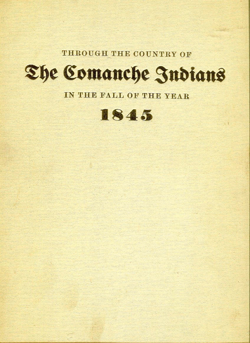 Image for Through the Country of the Comanche Indians in the Fall of the Year 1845: The Journal of a US Army Expedition led by Lt. James W. Abert of the Topographical Engineers, Artist Extraordinary Whose Paintings of Indians & Their Wild West Illustrate This Book