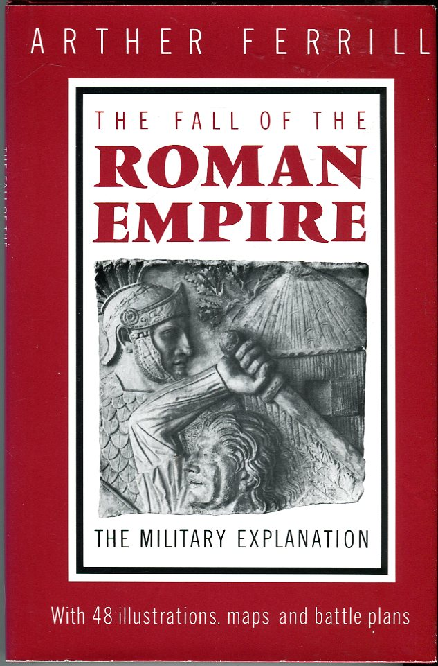 Image for The Fall of the Roman Empire: The Military Explanation