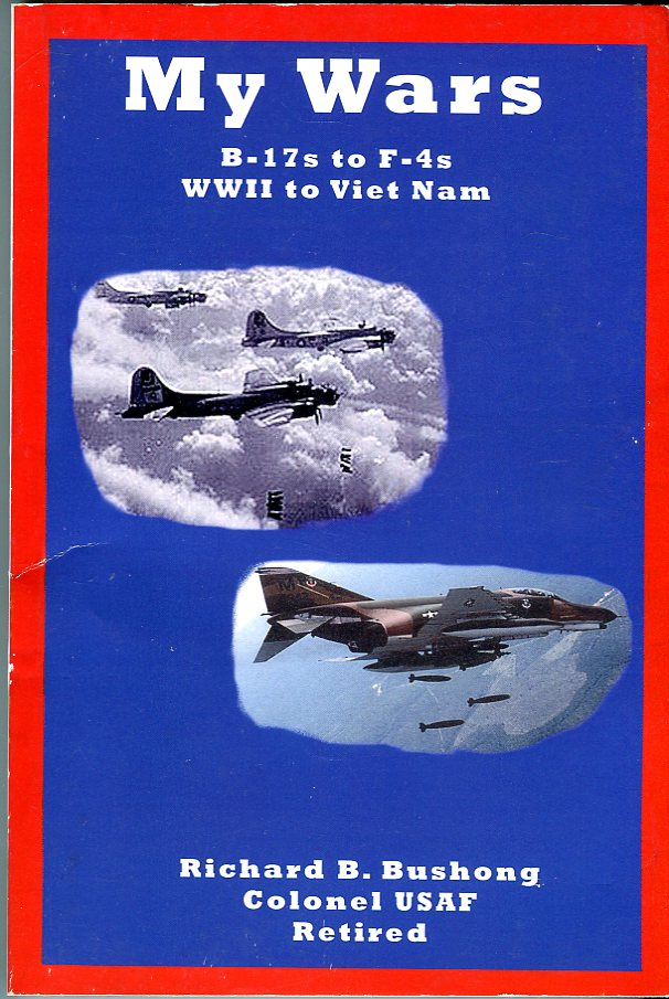 Image for My Wars: B- 17s to F- 4s, WWII to Vietnam with Speeds 0 to Mach 2.1