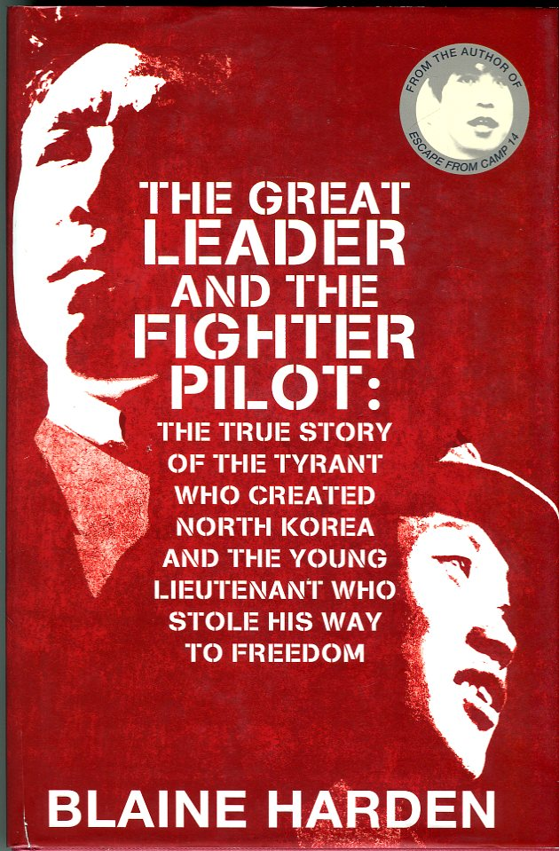 Image for The Great Leader and the Fighter Pilot: The True Story of the Tyrant Who Created North Korea and the Young Lieutenant Who Stole His Way to Freedom
