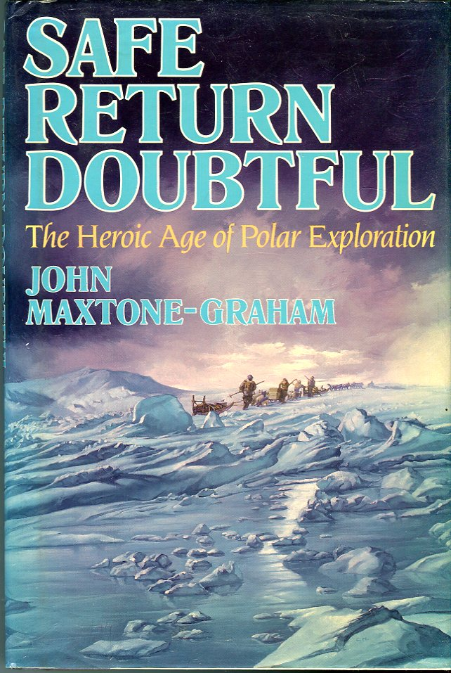 Image for Safe Return Doubtful: The Heroic Age of Polar Exploration