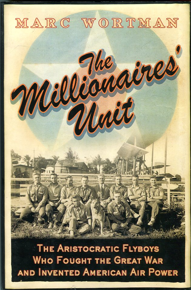 Image for The Millionaires' Unit: The Aristocratic Flyboys Who Fought the Great War and Invented American Air Power