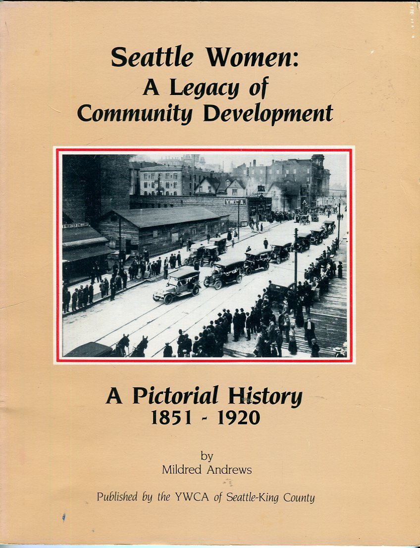 Image for Seattle Women: A Legacy of Community Development, a Pictorial History 1851-1920