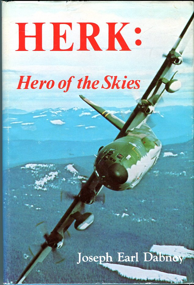 Image for Herk: Hero of the Skies - the story of the Lockheed C- 130 and its adventures around the world from Ashiya to Xingu and a few thousand spots in between - Timbuctu, Yellowknife, Rodriguez de Mendoza, Katmandu, Sucua, Deadhorse, Leh, Adana, Umiat, etc.