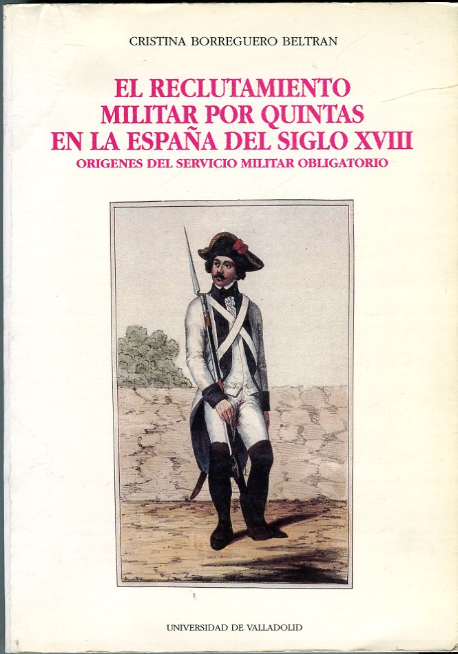 Image for El Reclutamiento Militar por Quintas en la Espana del Siglo XVIII: Origenes del Servicio Militar Obligatorio (Historia y Sociedad No. 12) (The Military Recruitment by Quintas in the Spain of the XVIII Century: Origins of the Mandatory Military Service)