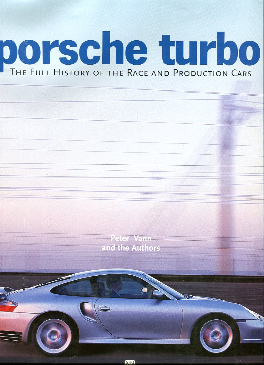 Image for Porsche Turbo: The Full History of the Race and Production Cars