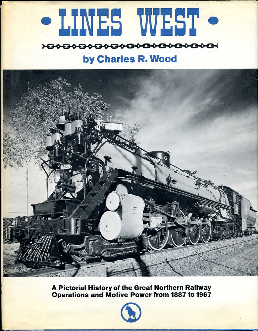 Image for Lines West: A Pictorial History of the Great Northern Railway Operations and Motive Power from 1887 to 1967