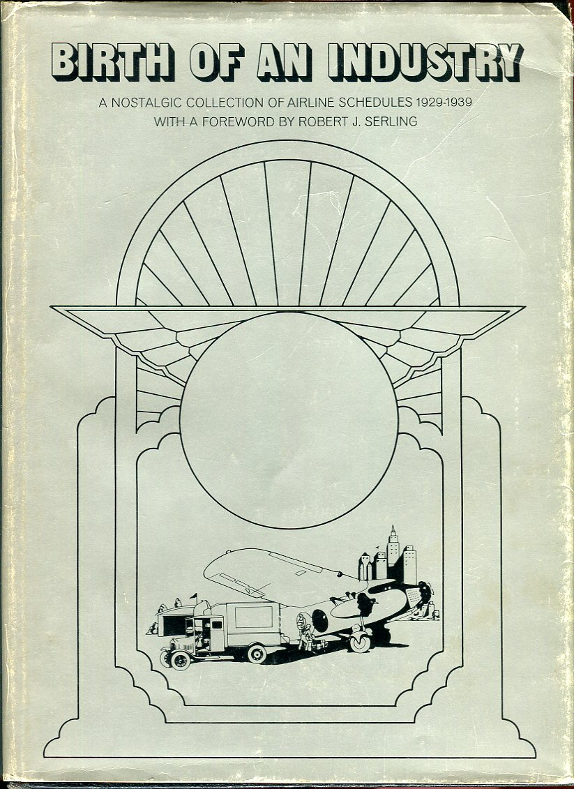 Image for Birth of an Industry: A Nostalgic Collection of Airline Schedules for the Years 1929 Through 1939 (in Facsimile)