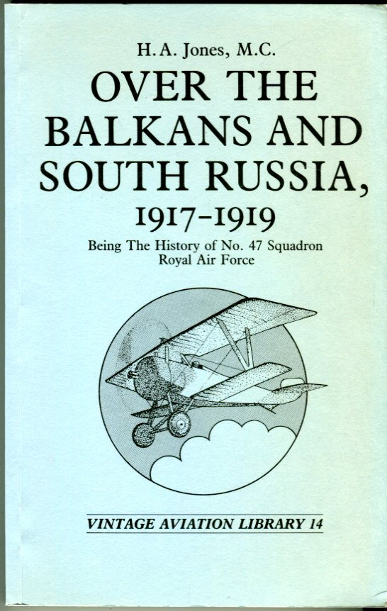Image for Over the Balkans and South Russia, 1917-1919 Being the History of No. 47 Squadron, Royal Air Force (Vintage Aviation Library Series)