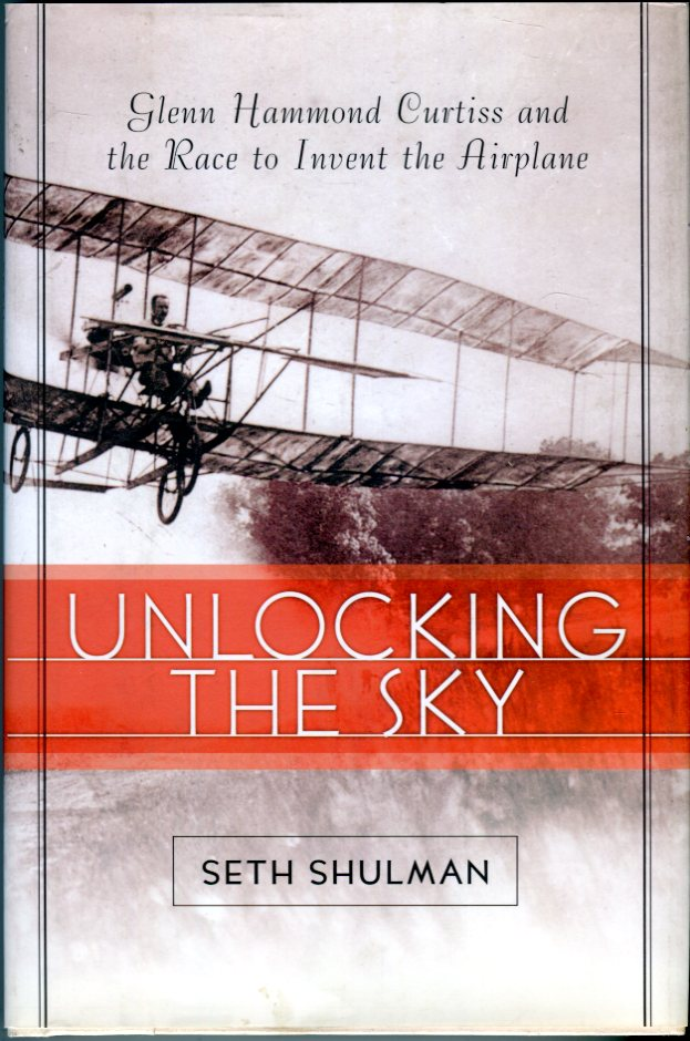 Image for Unlocking the Sky: Glenn Hammond Curtiss and the Race to Invent the Airplane