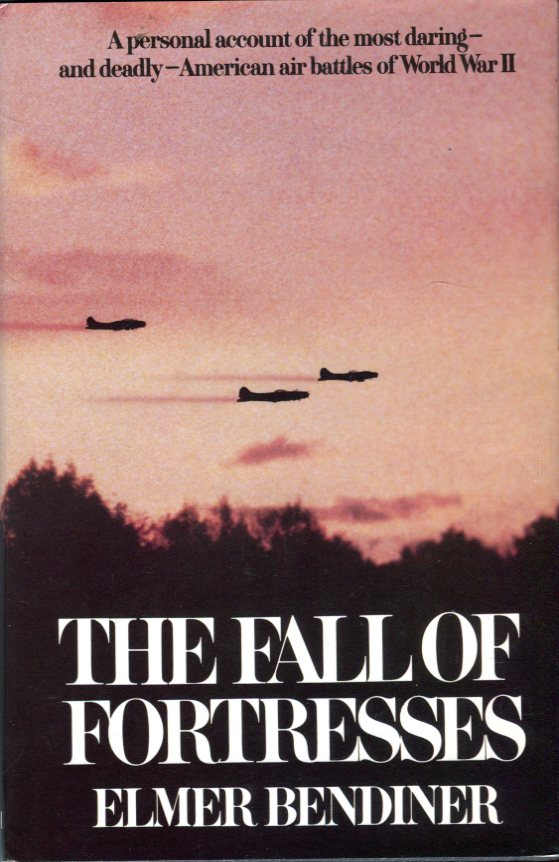 Image for The Fall of Fortresses: A Personal Account of the Most Daring  and Deadly American Air Battles of World War II
