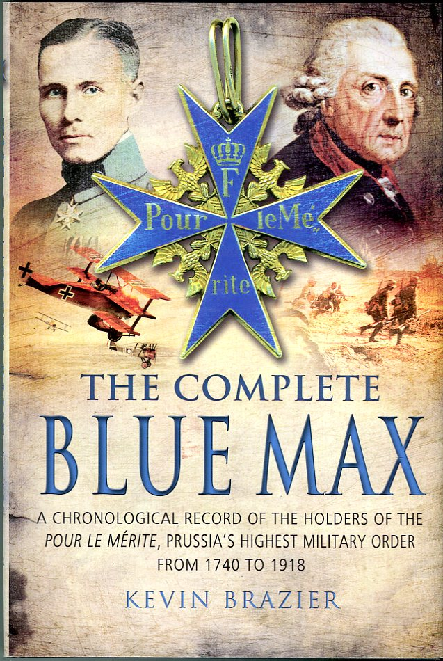 Image for The Complete Blue Max: A Chronological Record of the Holders of the Pour le Merite, Prussia's Highest Military Order from 1740 to 1918