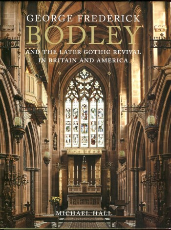 Image for George Frederick Bodley and the Later Gothic Revival in Britain and America