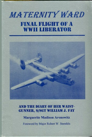Image for Maternity Ward: Final Flight of a WWII Liberator and the Diary of Her Waist Gunner, S/SGT William J. Fay