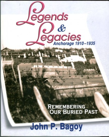 Image for Legends & Legacies: Anchorage 1910-1935: Remembering Our Buried Past