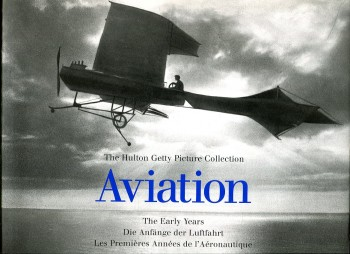 Image for The Hutton Getty Picture Collection: Aviation, the Early Years - Die Anfange der Luftfahrt - Les Premieres Annees de l'Aeronautique