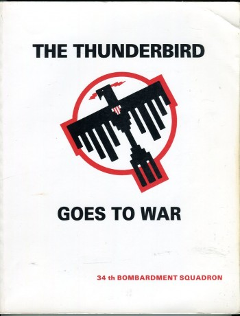 Image for The Thunderbird Goes to War: A Diary of the 34th Bombardment Squadron in World War II