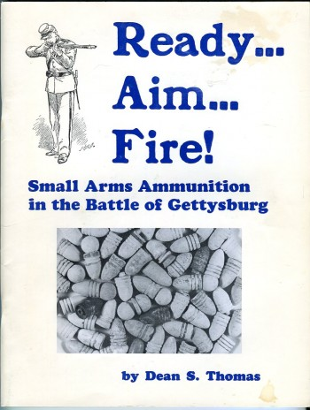 Image for Ready...Aim...Fire! Small Arms Ammunition in the Battle of Gettysburg