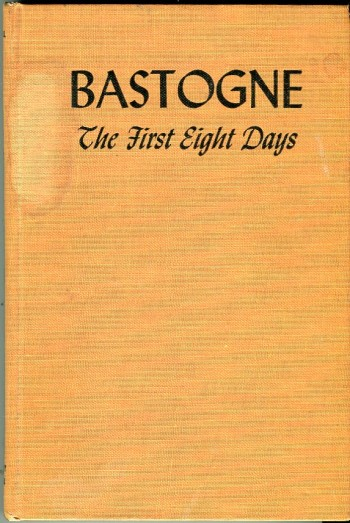 Image for Bastogne: The First Eight Days in Which the 101st Airborne Division Was Closed Within the Ring of German Forces