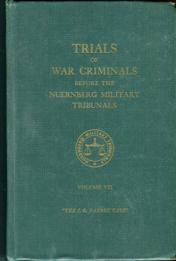 Image for Trials of War Criminals Before the Nuernberg Military Tribunals Under Control Council Law No. 10, Volume VII (7): The I.G. Farben Case