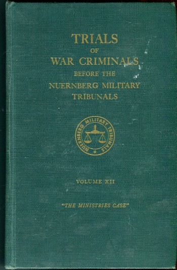 Image for Trials of War Criminals Before the Nuernberg Military Tribunals Under Control Council Law No. 10, Volume XII (12): The MInistries Case