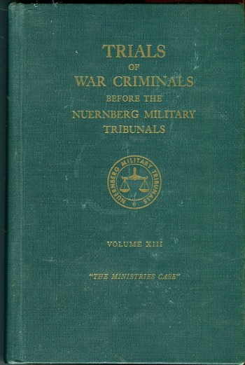 Image for Trials of War Criminals Before the Nuernberg Military Tribunals Under Control Council Law No. 10, Volume XIII (13): The Ministries Case