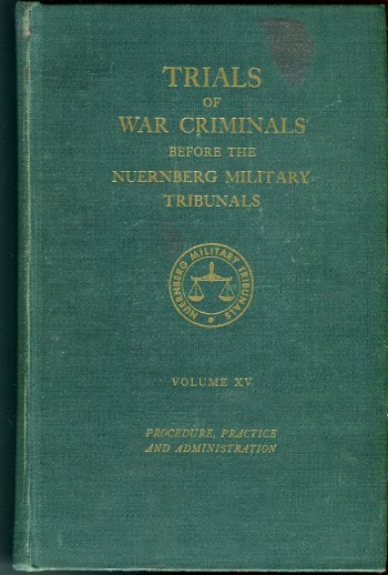 Image for Trials of War Criminals Before the Nuernberg Military Tribunals Under Control Council Law No. 10, Volume XV (15): Procedure, Practice and Administration