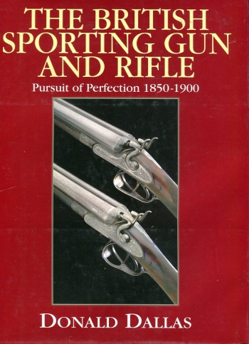 Image for The British Sporting Gun and Rifle: Pursuit of Perfection 1850-1900