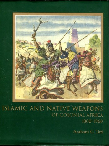 Image for Islamic and Native Weapons of Colonial Africa 1800-1960