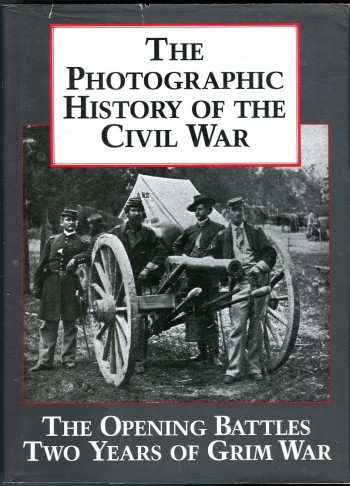Image for The Photographic History of the Civil War: Two Volumes in One, volume 1 (of 5): The Opening Battles/Two Years of Grim War