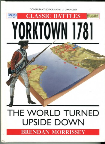 Image for Yorktown 1781: The World Turned Upside Down (Osprey Classic Battles Series)