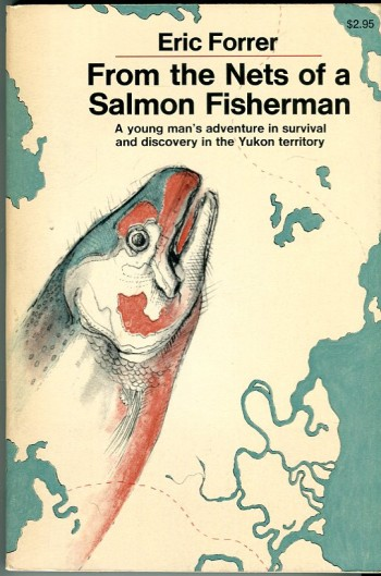 Image for From the Nets of a Salmon Fisherman: A Young Man's Adventure in Survival and Discovery in the Yukon Territory