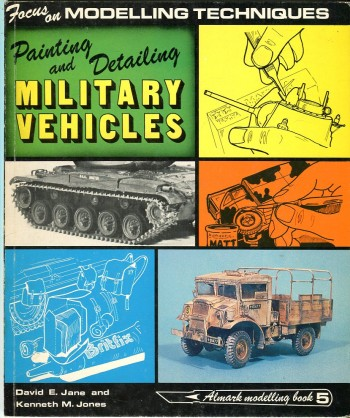 Image for Painting and Detailing Military Vehicles: Focus on Modelling Techniques (Almark Modelling Book No. 5)