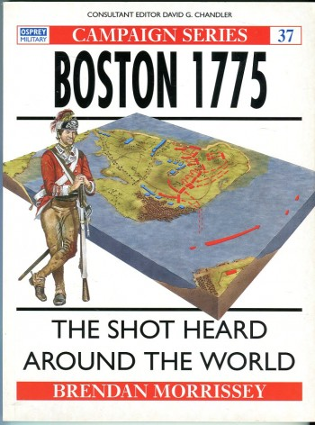 Image for Boston 1775: The Shot Heard Around the World (Osprey Military Classic Campaign Series No. 37)