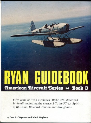 Image for Ryan Guidebook: Fifty Years of Ryan Airplanes (1925/1975) Described in Detail, including the Classic S-T, the PT-22, Spirit of St. Louis, Bluebird, Navion and Broughams (American Aircraft Series, Book 3)