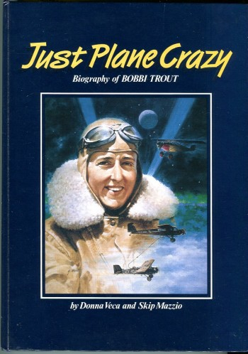 Image for Just Plane Crazy: Biography of Bobbi Trout (AUTOGRAPHED)