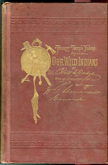 Image for Our Wild Indians: Thirty Three Years' Personal Experience Among the Red Man of the Great West. A Popular Account of Their Social Life, Religion, Habits, Traits, Customs, Exploits, etc. with Thrilling Adventures and Experiences on the Great Plains etc.