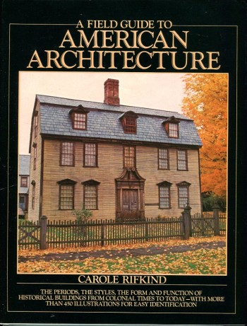 Image for A Field Guide to American Architecture. The Periods, The Styles, The Form and Function of Historical Buildings from Colonial Times to Today